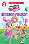 The Birthday Surprise Shopkins Shoppies Level 2 Reader