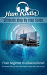 Ham Radio Ultimate Step By Step Guide From Beginner To Advanced Level Get Started With Your Ham Radio Station  Obtain Ham Radio License