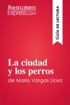 La Ciudad Y Los Perros De Mario Vargas Llosa Gua De Lectura