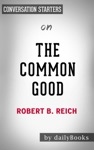 The Common Good By Robert B Reich  Conversation Starters