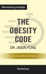 Summary The Obesity Code Unlocking The Secrets Of Weight Loss By Dr Jason Fung  Discussion Prompts