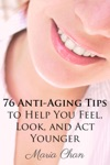 76 Anti-Aging Tips To Help You Feel Look And Act Younger