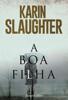 Karin Slaughter - A boa filha artwork