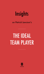 Insights on Patrick Lencioni's The Ideal Team Player by Instaread