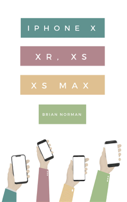The Ridiculously Simple Guide to iPhone X, XR, XS, and XS Max - Norman Brian book
