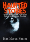 Haunted Stories Cue The Nightmares True Scary Stories For Midnight Reading