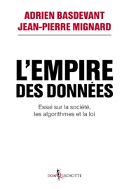 L'Empire des données. Essai sur la société, les algorithmes et la loi - Adrien Basdevant & Jean-Pierre Mignard