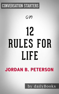 12 Rules For Life: by Jordan Peterson  Conversation Starters - Daily Books book