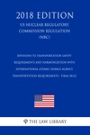 Revisions To Transportation Safety Requirements And Harmonization With International Atomic Energy Agency Transportation Requirements - Final Rule US Nuclear Regulatory Commission Regulation NRC 2018 Edition