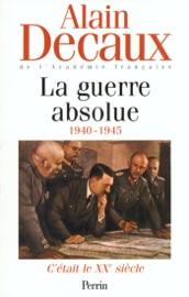 C'était le XXe siècle, tome 3 : La guerre absolue (1940-1945)