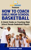 HowExpert - How To Coach Girls' High School Basketball: A Quick Guide on Coaching High School Female Basketball Players artwork