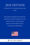 Documents Required For Travelers Departing From Or Arriving In The United States At Sea And Land Ports-of-Entry From Within The Western Hemisphere US Customs And Border Protection Bureau Regulation USCBP 2018 Edition