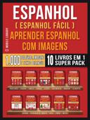 Espanhol ( Espanhol Fácil ) Aprender Espanhol Com Imagens (Super Pack 10 livros em 1) Book Cover