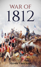 War of 1812: A History From Beginning to End book
