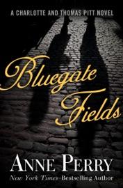 Bluegate Fields - Anne Perry