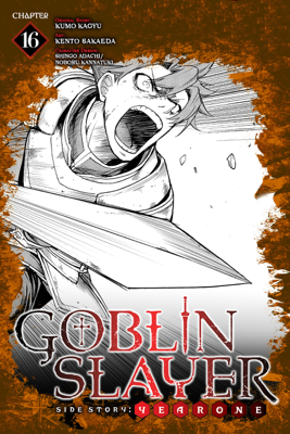 Goblin Slayer Side Story: Year One, Chapter 16 - Kumo Kagyu, Kento Sakaeda, Shingo Adachi & Noboru Kannatuki book