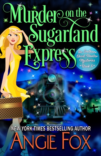 Angie Fox - Murder on the Sugarland Express