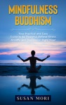 Mindfulness Buddhism Your Practical And Easy Guide To Be Peaceful Relieve Stress Anxiety And Depression Right Now