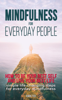 Mindfulness for Everyday People: How to Be Your Best Self and Live Your Best Life - Simple Life-Changing Steps for Everyday Mindfulness - Anna Fox