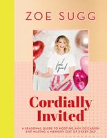 Zoe Sugg - Cordially Invited: A Seasonal Guide to Hosting Any Occasion and Making a Memory Out of Every Day artwork