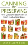 Canning And Preserving Your Quick And Easy Guide To Fresh Food All Year Long