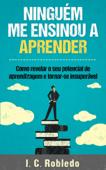 Ninguém Me Ensinou a Aprender: Como revelar o seu potencial de aprendizagem e tornar-se insuperável Book Cover
