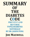 Summary Of The Diabetes Code Prevent And Reverse Type 2 Diabetes Naturally By Dr Jason Fung