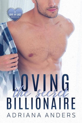 Loving the Secret Billionaire - Adriana Anders - Adriana Anders
