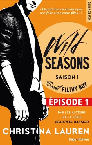 Christina Lauren - Wild Seasons Saison 1 Sweet filthy boy Episode 1 (Extrait offert)