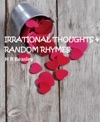 Irrational Thoughts  Random Rhymes