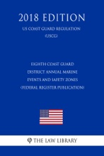 Eighth Coast Guard District Annual Marine Events and Safety Zones (Federal Register Publication) (US Coast Guard Regulation) (USCG) (2018 Edition)