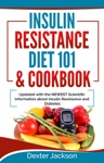 Insulin Resistance Diet 101  Cookbook Beginners Guide With Recipes And Updated With The Newest Scientific Information About Insulin Resistance And Diabetes