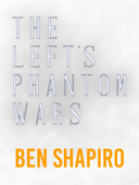 The Left's Phantom Wars