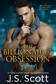 The Billionaire's Obsession: The Complete Collection - J. S. Scott book summary
