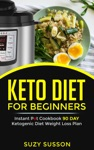 Keto Diet For Beginners  Instant Pot Cookbook 90 Day Ketogenic Diet Weight Loss Plan