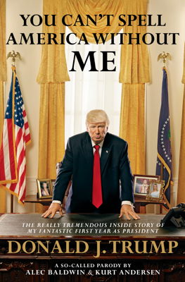 You Can't Spell America Without Me - Alec Baldwin & Kurt Andersen book