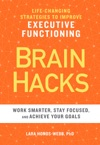 BRAIN HACKS Life-Changing Strategies To Improve Executive Functioning