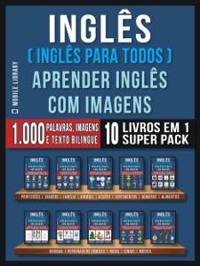 Inglês ( Inglês Para Todos ) Aprender Inglês Com Imagens (Super Pack 10 livros em 1) Book Cover