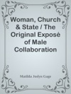 Woman Church  State  The Original Expos Of Male Collaboration Against The Female Sex
