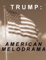Trump: American Melodrama