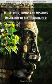 All Secrets, Tombs and Missions in Shadow of the Tomb Raider book