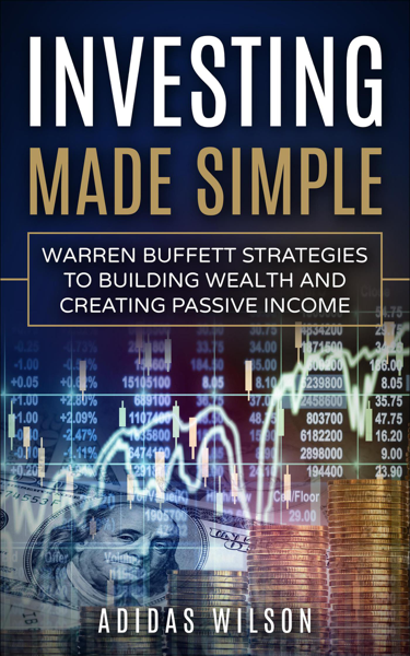 Investing Made Simple - Warren Buffet Strategies To Building Wealth And Creating Passive Income
