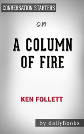 A Column of Fireby Ken Follett: Conversation Starters