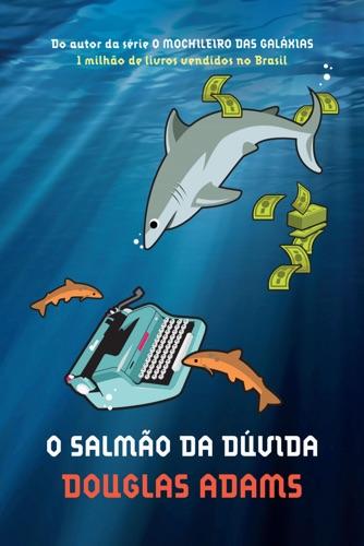 Douglas Adams - O salmão da dúvida