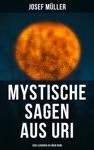 Mystische Sagen Aus Uri 1600 Legenden In Einem Band