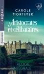 Aristocrates Et Clibataires - Trilogie Intgrale