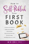 How To Self-Publish Your First Book A Simple And Inexpensive Guide To Self-Publishing Your First Book From Someone Who Took The Not-so-easy Sometimes Expensive Route