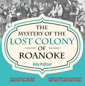 The Mystery of the Lost Colony of Roanoke - History 5th Grade  Children's History Books
