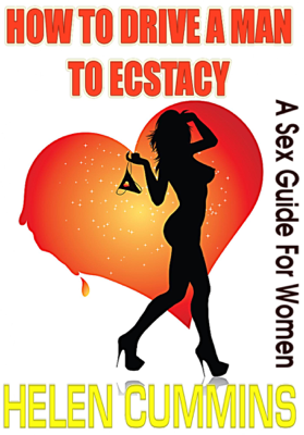 How to Drive a Man to Ecstasy: A Sex Guide for Women - Helen Cummins book