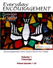 Everyday Encouragement: Timeless Truths For Today Volume 1 Transcriptions Podcast Episodes 1-28